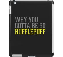 Why You Gotta Be So HUFFLEPUFF iPad Case/Skin
