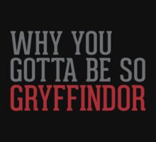 Why You Gotta Be So GRYFFINDOR by Articles & Anecdotes