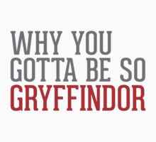 Why You Gotta Be So GRYFFINDOR Kids Clothes