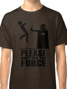 Please don't use the force Classic T-Shirt