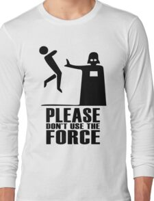 Please don't use the force Long Sleeve T-Shirt