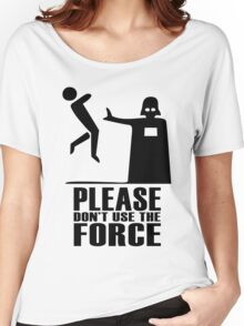 Please don't use the force Women's Relaxed Fit T-Shirt