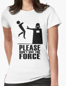 Please don't use the force Womens Fitted T-Shirt