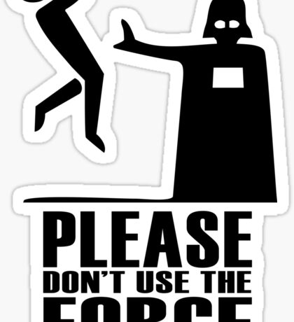 Please don't use the force Sticker