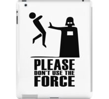 Please don't use the force iPad Case/Skin