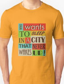 Who wants to sleep in a city that never wakes up! T-Shirt