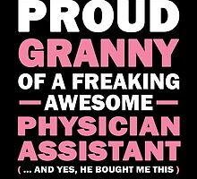 I'M A PROUD GRANNY OF A FREAKING AWESOME PHYSICAL ASSISTANT by fancytees