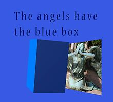 Famous humourous quotes series: The angels have the blue box dr who by PhotoStock-Isra