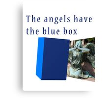Famous humourous quotes series: The angels have the blue box dr who Canvas Print