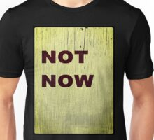 Maybe Tomorrow Or Never Unisex T-Shirt