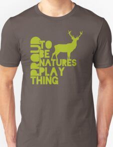 Proud To Be Natures Plaything T-Shirt