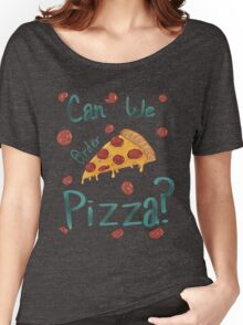 can we order pizza Women's Relaxed Fit T-Shirt