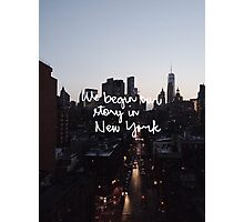 WE BEGIN OUR STORY IN NEW YORk Photographic Print