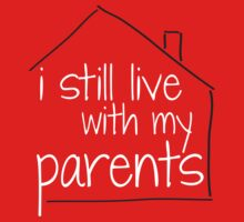I Still Live With My Parents Kids Tee