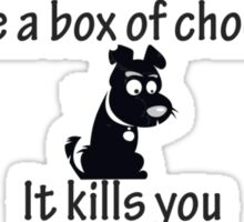 Life is like a box of chocolates dog Sticker