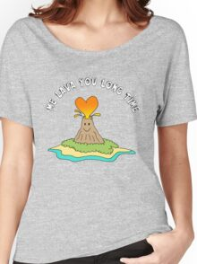 Me Lava You Long Time Women's Relaxed Fit T-Shirt