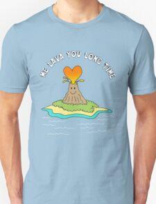 Me Lava You Long Time T-Shirt