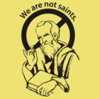 We are not saints... by sober-tees