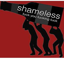 Shameless-fuck you fucking fuck Photographic Print