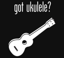 got ukulele? by Samuel Sheats