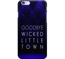 Goodbye Wicked Little Town iPhone Case/Skin