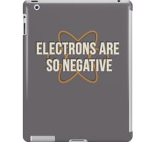 Electrons Are So Negative iPad Case/Skin