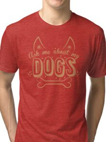 Ask me about my DOGS Tri-blend T-Shirt