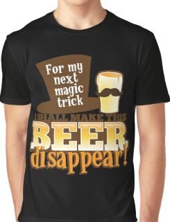 For my next MAGIC TRICK - I shall make this BEER Disappear! Graphic T-Shirt