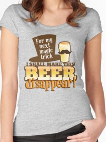 For my next MAGIC TRICK - I shall make this BEER Disappear! Women's Fitted Scoop T-Shirt