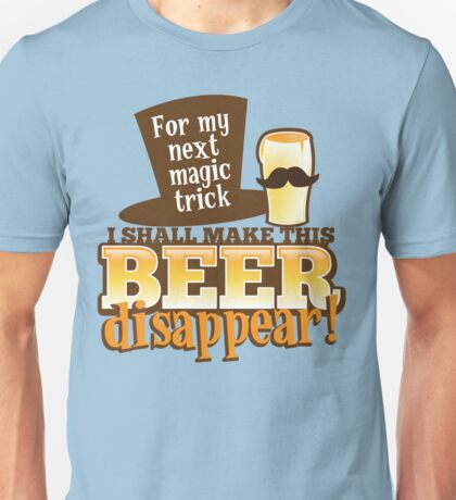 For my next MAGIC TRICK - I shall make this BEER Disappear! Unisex T-Shirt