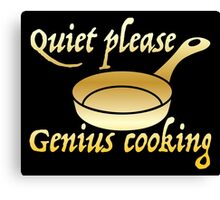 Quiet please GENIUS COOKING Canvas Print