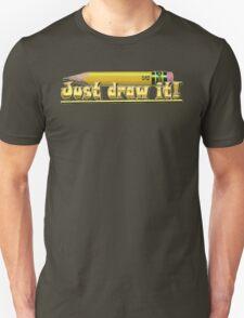 Just draw it! Unisex T-Shirt