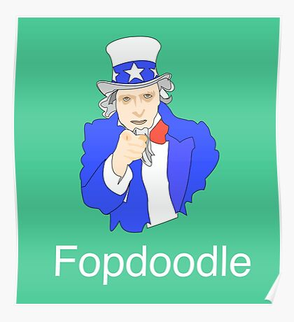 You Fopdoodle... We Know it. Poster
