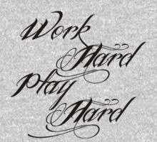 Work Hard Play Hard by Vana Shipton