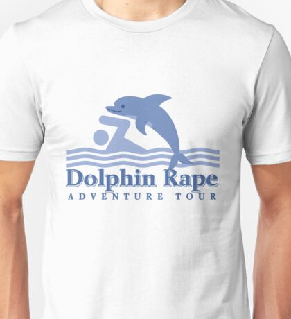 Dolphin Rape Adventure Tours Unisex T-Shirt