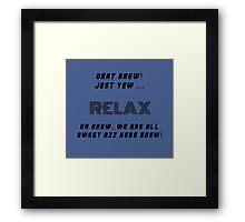 Okay Brew, yew ken Relax Brew ! Framed Print