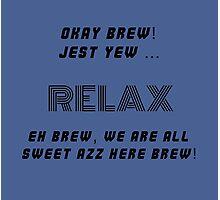 Okay Brew, yew ken Relax Brew ! Photographic Print