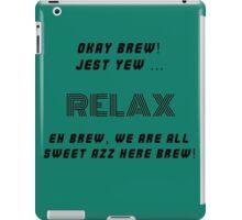 Okay Brew, yew ken Relax Brew ! iPad Case/Skin