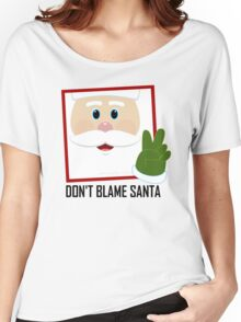 DON'T BLAME SANTA CLAUS Women's Relaxed Fit T-Shirt