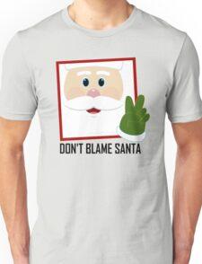 DON'T BLAME SANTA CLAUS Unisex T-Shirt