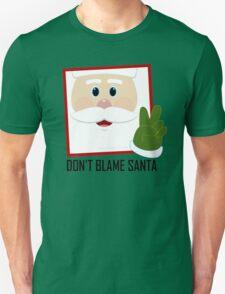DON'T BLAME SANTA CLAUS T-Shirt