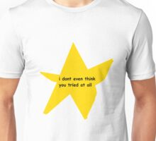 I don't even think you tried at all Unisex T-Shirt