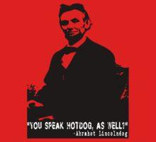 Abe Lincoln: You Speak Hotdog as Well? by tommytidalwave