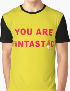 You are Fantastic Graphic T-Shirt