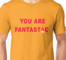 You are Fantastic Unisex T-Shirt