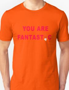 You are Fantastic T-Shirt