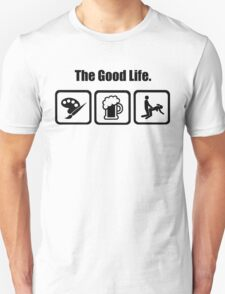 Painting Beer Sex The Good Life T-Shirt