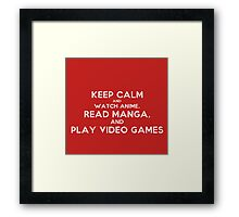 Keep Calm and watch anime, read manga, and play videogames Framed Print
