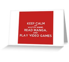 Keep Calm and watch anime, read manga, and play videogames Greeting Card