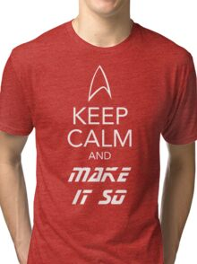 Keep Calm and Make It So Tri-blend T-Shirt